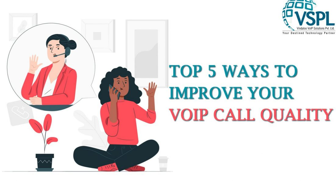 Top 5 Ways to Improve your VoIP Call Quality