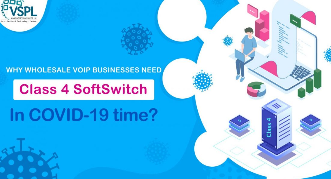Why Wholesale VoIP Businesses Need Class 4 SoftSwitch In COVID-19 time