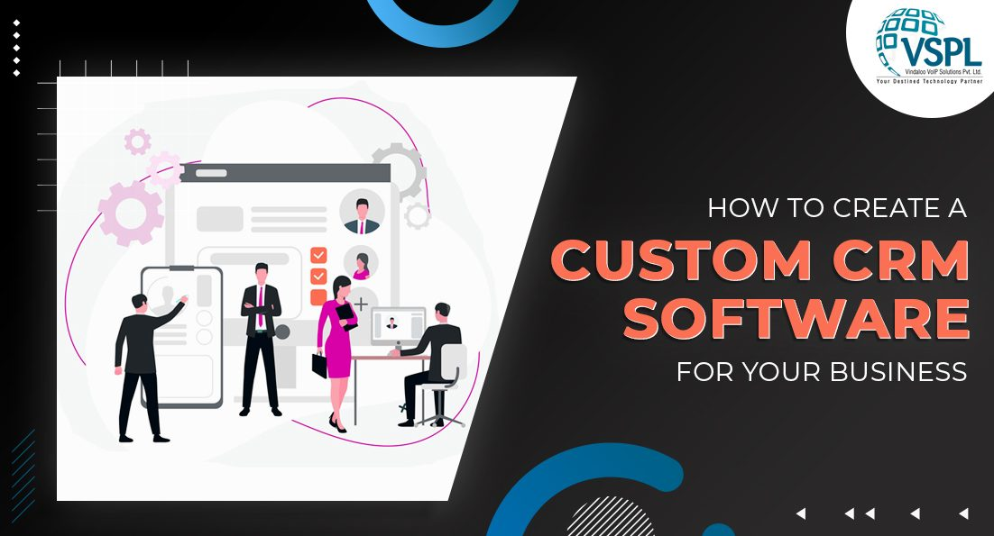 How to Create a Custom CRM Software for Your Business