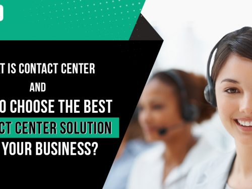 What is Contact Center and how to choose the best Contact Center Solution for your business?
