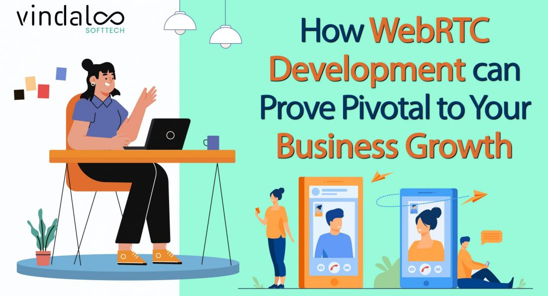 How WebRTC Development can Prove Pivotal to Your Business Growth